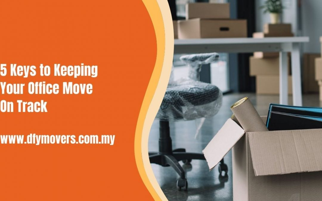 5 Keys to Keeping Your Office Move On Track