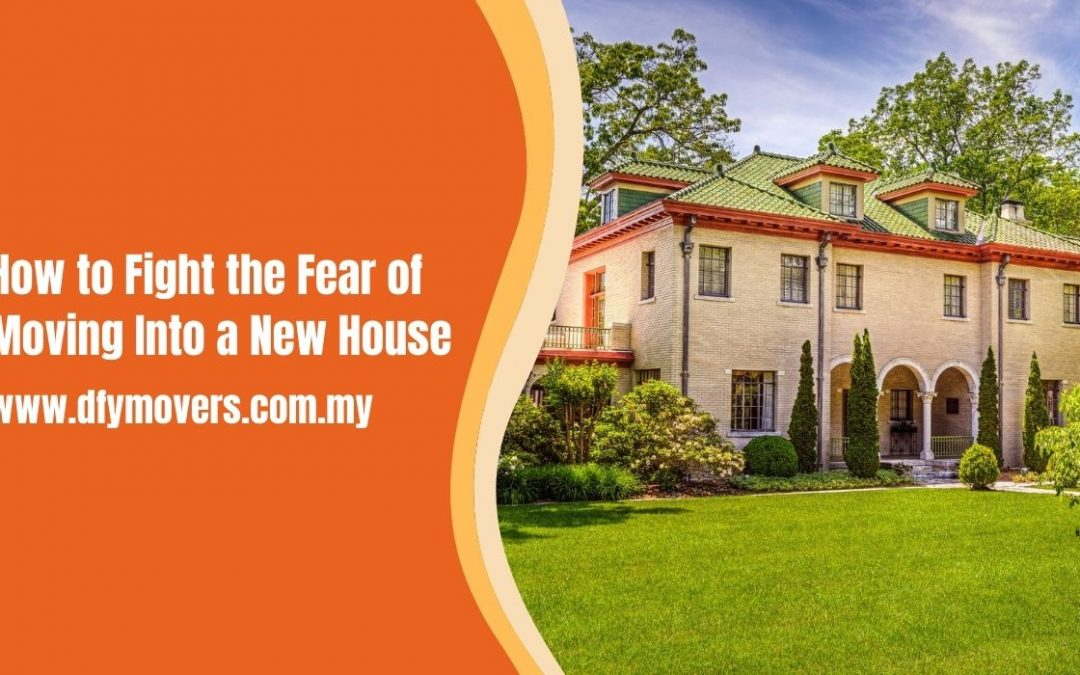 How to Fight the Fear of Moving Into a New House
