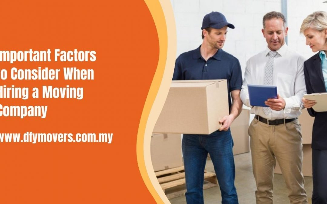 Important Factors to Consider When Hiring a Moving Company
