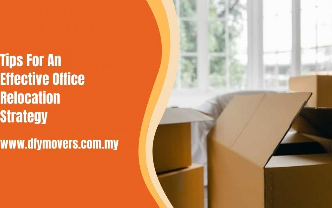 Tips For An Effective Office Relocation Strategy