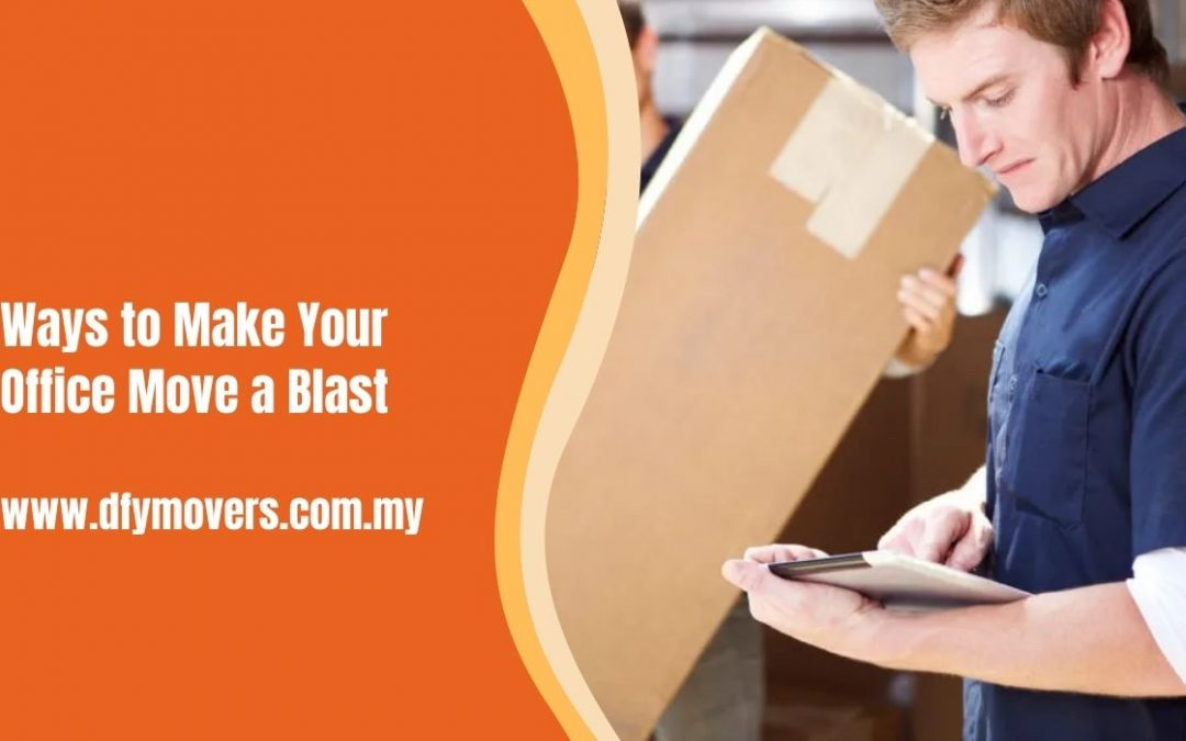 Ways to Make Your Office Move a Blast