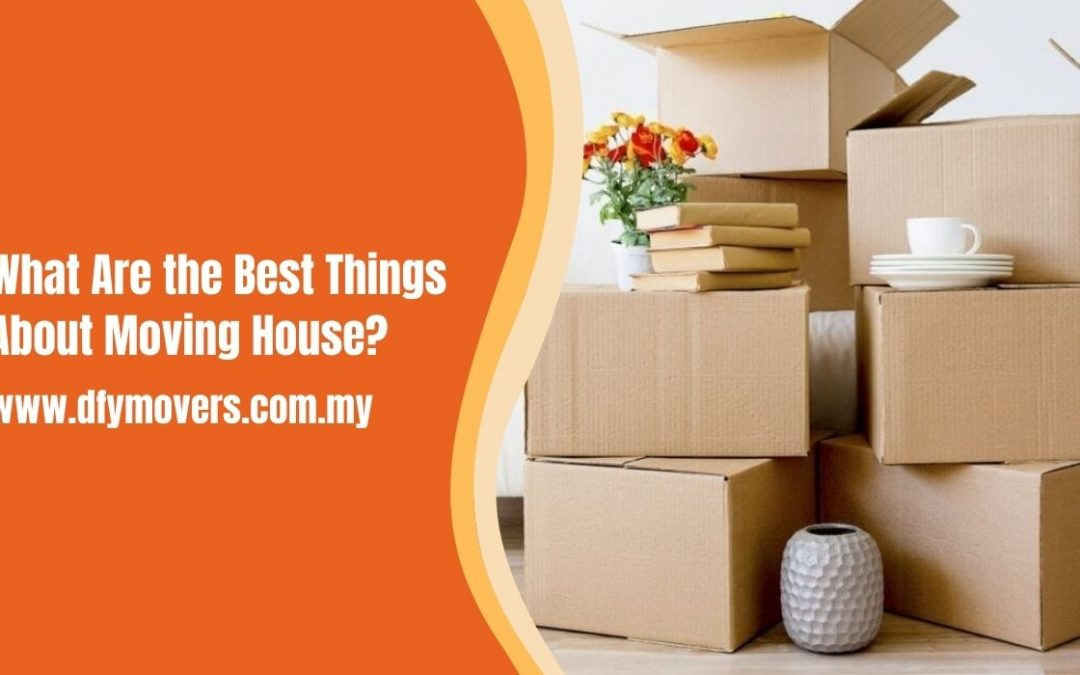 What Are the Best Things About Moving House?