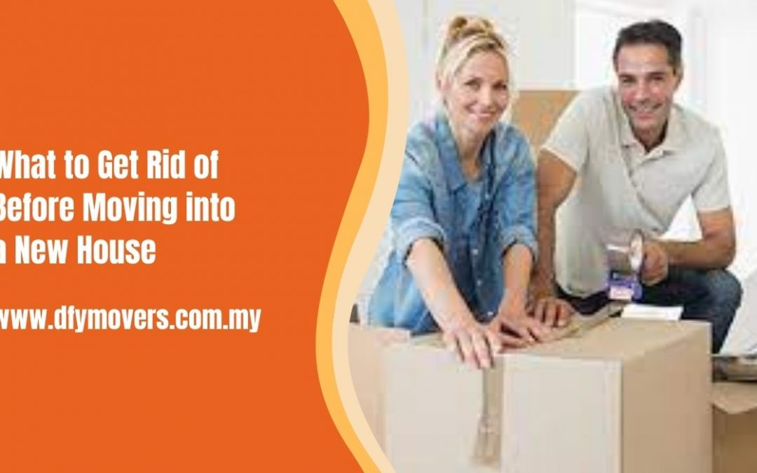 What to Get Rid of Before Moving into a New House